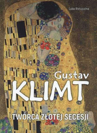 Gustav Klimt. Twórca złotej secesji - okładka książki