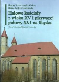 Halowe kościoły z wieku XV i pierwszej połowy XVI na Śląsku - okładka książki