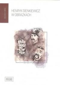 Henryk Sienkiewicz w obrazkach - okładka książki