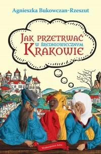 Jak przetrwać w średniowiecznym Krakowie - okładka książki
