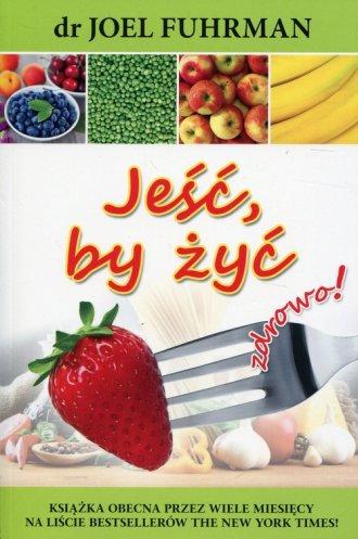 Jeść, by żyć zdrowo! - okładka książki