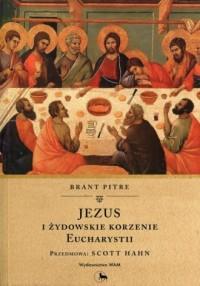 Jezus i żydowskie korzenie Eucharystii - okładka książki