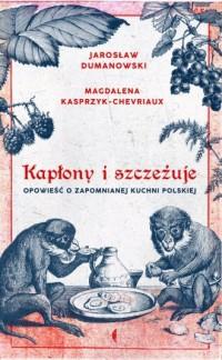 Kapłony i szczeżuje. Opowieść o zapomnianej kuchni polskiej - okładka książki