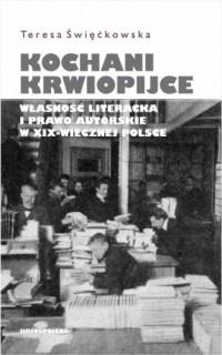 Kochani krwiopijce. Własność literacka i prawo autorskie w XIX-wiecznej Polsce - okładka książki