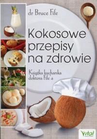 Kokosowe przepisy na zdrowie. Książka kucharska doktora Fifea - okładka książki