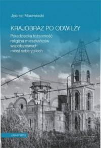 Krajobraz po odwilży. Poradziecka tożsamość religijna mieszkańców współczesnych miast syberyjskich - okładka książki