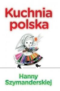 Kuchnia polska Hanny Szymanderskiej - okładka książki