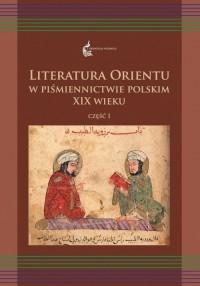 Literatura Orientu w piśmiennictwie polskim XIX wieku, cz. I. Seria: Orientalia Polonica 5 - okładka książki