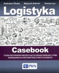 Logistyka Casebook. Studia przypadków prezentujące wybrane problemy z firm rozwiązane na podstawie rzeczywistych danych - okładka książki
