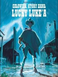 Lucky Luke. Człowiek, który zabił Lucky Luke a - okładka książki