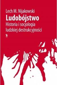 Ludobójstwo. Historia i socjologia ludzkiej destrukcyjności - okładka książki