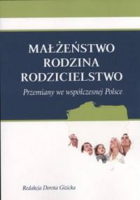 Małżeństwo - Rodzina - Rodzicielstwo. Przemiany we współczesnej Polsce - okładka książki