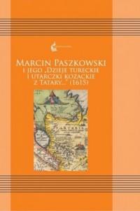 Marcin Paszkowski i jego Dzieje tureckie i utarczki kozackie z Tatary... (1615). Seria: Orientalia Polonica 8 - okładka książki