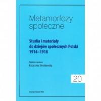 Metamorfozy społeczne. Tom 20. Studia i materiały do dziejów społecznych Polski 1914-1918 - okładka książki