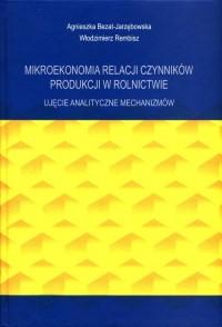 Mikroekonomia relacji czynników produkcji w rolnictwie. Ujęcie analityczne mechanizmów - okładka książki