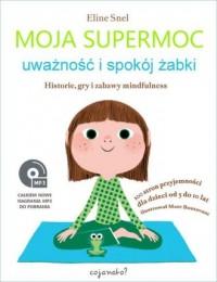 Moja supermoc. Uważność i spokój żabki historie gry i zabawy mindfulness - okładka książki