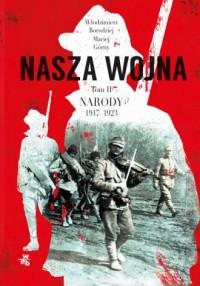 Nasza wojna. Narody 1917-1923. Tom 2 - okładka książki