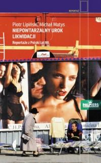 Niepowtarzalny urok likwidacji. Reportaże z Polski lat 90. - okładka książki