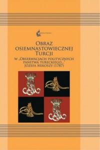 Obraz osiemnastowiecznej Turcji w Obserwacjach politycznych Państwa Tureckiego... Seria: Orientalia Polonica 11 - okładka książki