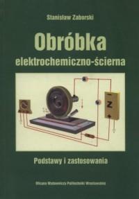 Obróbka elektrochemiczna - ścierna. Podstawy i zastosowanie - okładka książki