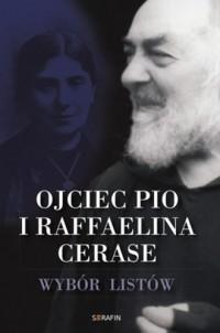Ojciec Pio i Raffaelina Cerase. Wybór listów - okładka książki