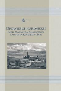 Opowieści kurdyjskie Meli Mahmuda Bajazidiego i Augusta Kościeszy-Żaby. Seria: Orientalia Polonica 9 - okładka książki