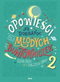 Opowieści na dobranoc dla młodych buntowniczek 2 - okładka książki