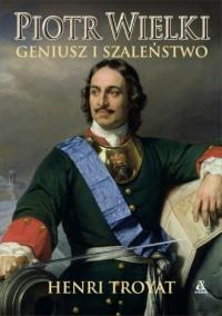 Piotr Wielki. Geniusz i szaleństwo - okładka książki