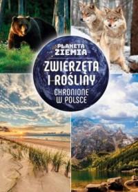 Planeta Ziemia. Zwierzęta i rośliny chronione w Polsce - okładka książki