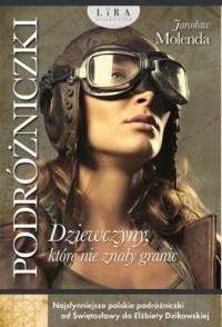 Podróżniczki. Dziewczyny, które nie znały granic. Najsłynniejsze polskie podróżniczki od Świętosławy do Elżbiety Dzikowskiej - okładka książki