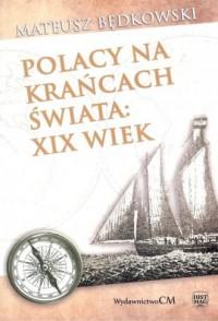 Polacy na krańcach świata XIX wiek - okładka książki