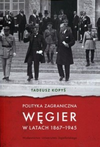 Polityka zagraniczna Węgier w latach 1867-1945 - okładka książki