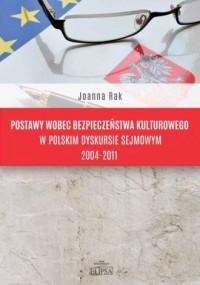 Postawy wobec bezpieczeństwa kulturowego w polskim dyskursie sejmowym 2004-2011 - okładka książki
