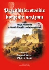 Przedhitlerowskie korzenie nazizmu, czyli dusza niemiecka w świetle filozofii i religioznawstwa - okładka książki