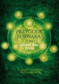 Przygody Borwara. Tom 1. Potomek klanu Atlantis - okładka książki
