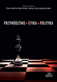 Przywództwo, etyka, polityka - Wydawnictwo Dom Wydawniczy ELIPSA - okładka książki