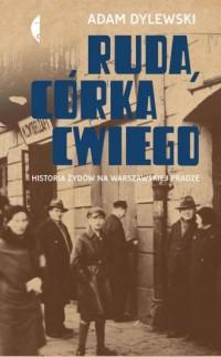 Ruda córka Cwiego. Historia Żydów na warszawskiej Pradze - okładka książki