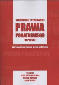 Stanowienie i stosowanie prawa podatkowego w Polsce. Wpływ orzecznictwa na prawo podatkowe - okładka książki