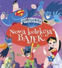 Super Przyjaciele DC. Nowa kolekcja bajek - okładka książki
