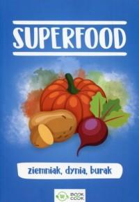 SuperFood. Ziemniak, dynia, burak - okładka książki