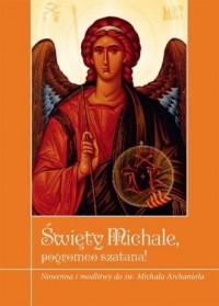 Święty Michale, pogromco szatana! Nowenna i modlitwy do św. Michała Archanioła - okładka książki