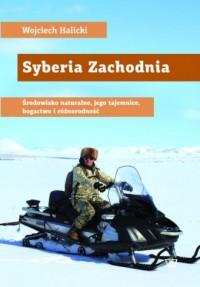 Syberia Zachodnia. Środowisko naturalne, jego tajemnice, bogactwo, różnorodność - okładka książki