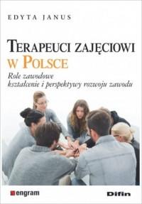 Terapeuci zajęciowi w Polsce. Role zawodowe, kształcenie i perspektywy rozwoju zawodu - okładka książki