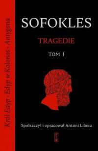 Tragedie. Tom 1: Król Edyp, Edyp w Kolonos, Antygona - okładka książki