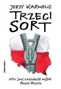 Trzeci sort, czyli jak zakończyć wojnę polsko-polską - okładka książki