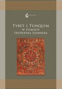 Tybet i Tunquim w pismach Fryderyka Szembeka. Seria: Orientalia Polonica 2 - okładka książki