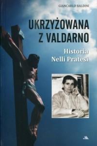 Ukrzyżowana z Valdarno. Historia Nelli Pratesi - okładka książki