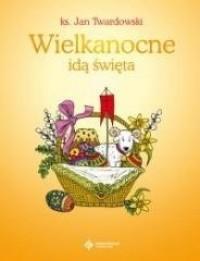 Wielkanocne idą święta - ks. Jan Twardowski - okładka książki