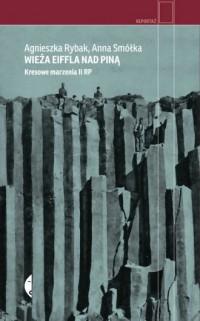 Wieża Eiffla nad Piną. Kresowe marzenia II RP. Reportaż - okładka książki