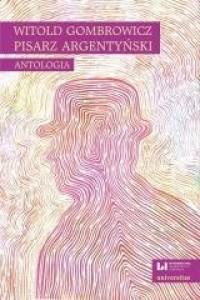 Witold Gombrowicz, pisarz argentyński. Antologia - okładka książki